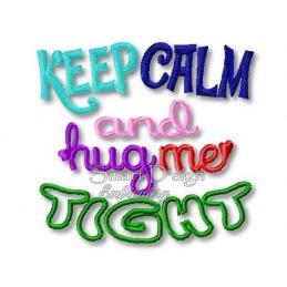 Keep Calm And Hug Me Tight 4x4 inch