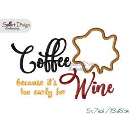 COFFEE because it is to early for WINE 13x18 cm Stickdatei englisch